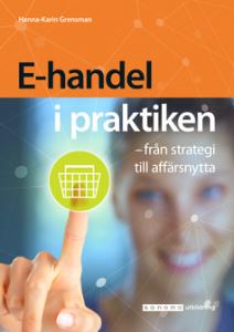 Bild på omslaget till boken E-handel i praktiken av Hanna-Karin Grensman. Orange och blå. Kvinna (en smula suddig) trycker på en grön kundvagn.