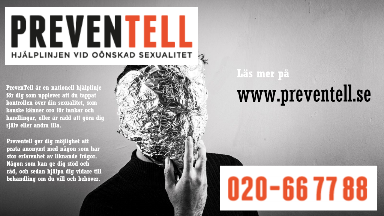 Preventell är en hjälplinje för den som upplever problem med sin sexualitet. Ring 020-66 77 88 för att få hjälp. Du får vara anonym.